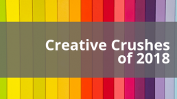 Creative Crushes of 2018